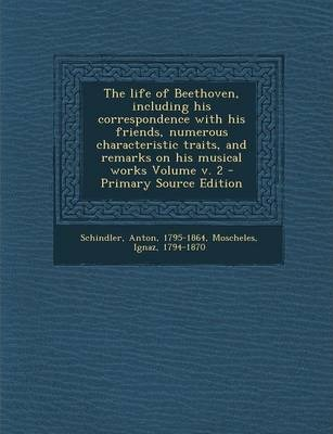 The Life of Beethoven, Including His Correspondence with His Friends, Numerous Characteristic Traits, and Remarks on His Musical Works Volume V. 2 - P