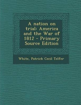 Nation on Trial  America and the War of 1812