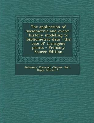Application of Sociometric and Event-History Modeling to Bibliometric Data : The Case of Transgene Plants