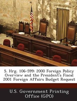 S. Hrg. 106-599  2000 Foreign Policy Overview and the President's Fiscal 2001 Foreign Affairs Budget Request