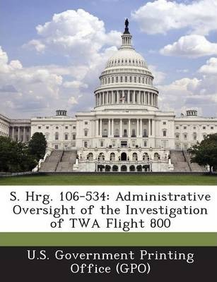 S. Hrg. 106-534  Administrative Oversight of the Investigation of TWA Flight 800