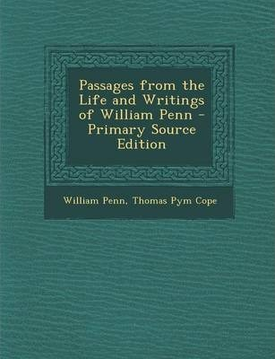 Passages from the Life and Writings of William Penn
