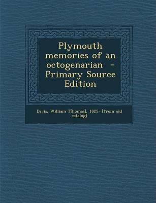 Plymouth Memories of an Octogenarian - Primary Source Edition