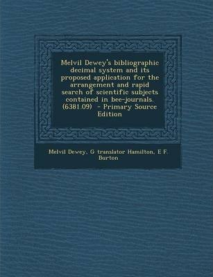 Melvil Dewey's Bibliographic Decimal System and Its Proposed Application for the Arrangement and Rapid Search of Scientific Subjects Contained in Bee-Journals. (6381.09) - Primary Source Edition