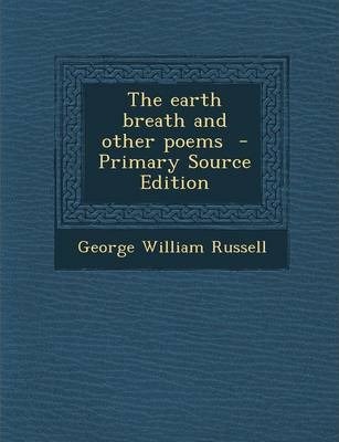 The Earth Breath and Other Poems - Primary Source Edition
