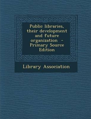Public Libraries, Their Development and Future Organization