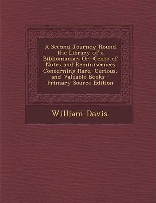 A Second Journey Round the Library of a Bibliomaniac : Or, Cento of Notes and Reminiscences Concerning Rare, Curious, and Valuable Books - Primary Sour