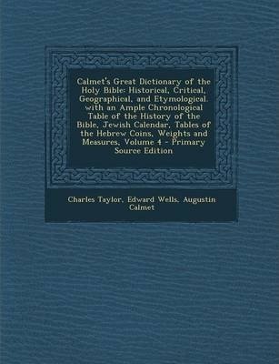 Calmet's Great Dictionary of the Holy Bible  Historical, Critical, Geographical, and Etymological. with an Ample Chronological Table of the History of