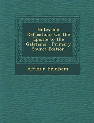 Notes and Reflections on the Epistle to the Galatians - Primary Source Edition