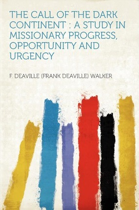 The Call of the Dark Continent  A Study in Missionary Progress, Opportunity and Urgency