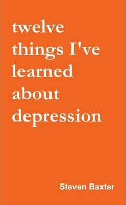 Twelve Things I've Learned About Depression