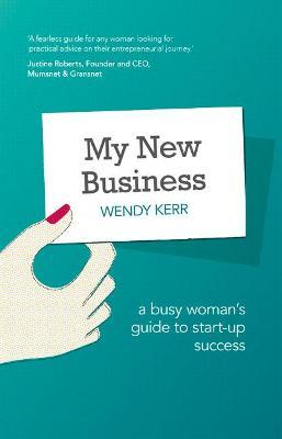 My New Business: A Busy Woman's Guide to Start-Up Success