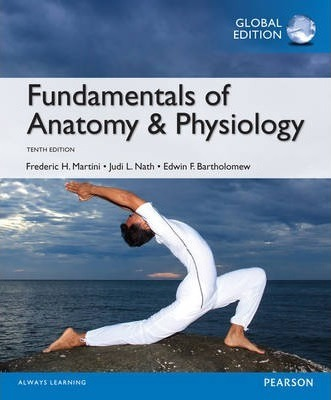 Fundamentals of Anatomy & Physiology, Global Edition : Judi L. Nath ...