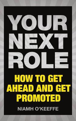 Your Next Role : How to get ahead and get promoted