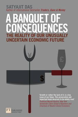 A Banquet of Consequences : The reality of our unusually uncertain economic future