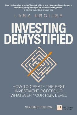 Investing Demystified : How to create the best investment portfolio whatever your risk level