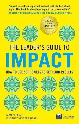 The Leader's Guide to Impact: How to Use Soft Skills to Get Hard Results