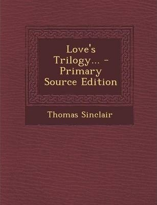 Love's Trilogy... - Primary Source Edition