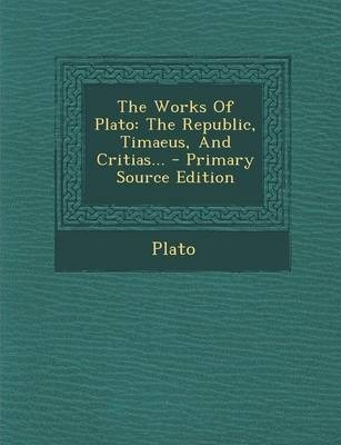 The Works of Plato  The Republic, Timaeus, and Critias...
