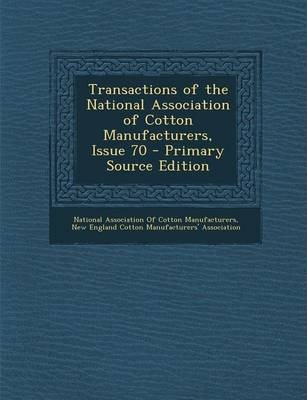 Transactions of the National Association of Cotton Manufacturers, Issue 70 - Primary Source Edition