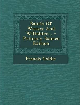 Saints of Wessex and Wiltshire... - Primary Source Edition