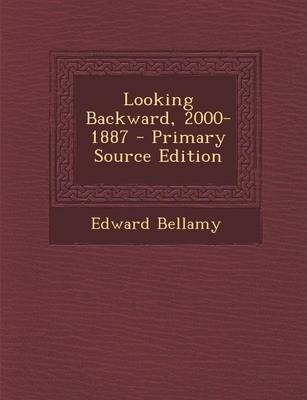 Looking Backward, 2000-1887 - Primary Source Edition