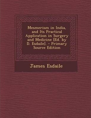 Mesmerism in India, and Its Practical Application in Surgery and Medicine [Ed. by D. Esdaile].
