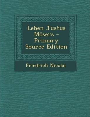Leben Justus Mosers - Primary Source Edition