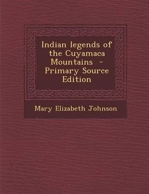 Indian Legends of the Cuyamaca Mountains - Primary Source Edition