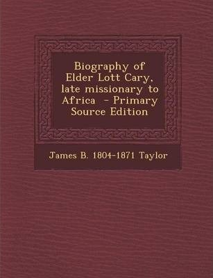 Biography of Elder Lott Cary, Late Missionary to Africa - Primary Source Edition