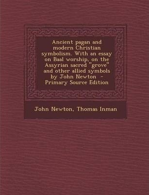 Ancient Pagan And Modern Christian Symbolism With An Essay On Baal  Ancient Pagan And Modern Christian Symbolism With An Essay On Baal  Worship On The