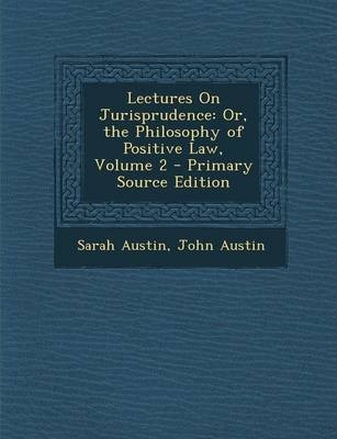 Lectures on Jurisprudence  Or, the Philosophy of Positive Law, Volume 2 - Primary Source Edition
