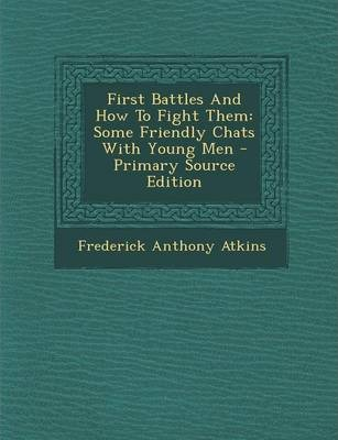 First Battles and How to Fight Them  Some Friendly Chats with Young Men - Primary Source Edition