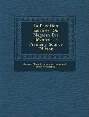 La Devotion Eclairee, Ou Magasin Des Devotes... - Primary Source Edition
