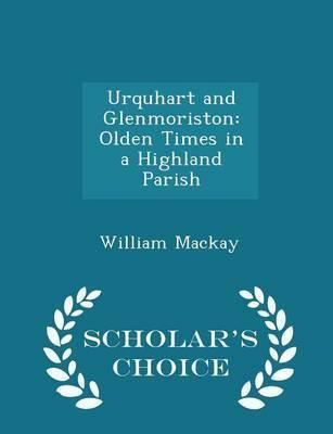 Urquhart and Glenmoriston  Olden Times in a Highland Parish - Scholar's Choice Edition