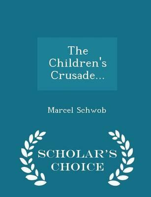 The Children's Crusade... - Scholar's Choice Edition