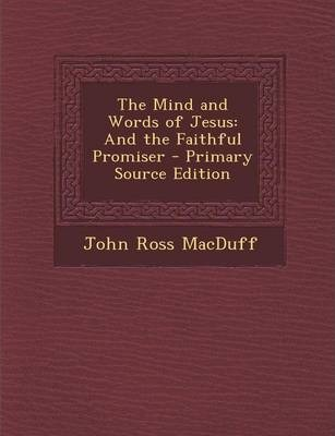 The Mind and Words of Jesus : And the Faithful Promiser - Primary Source Edition
