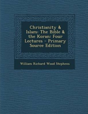 Christianity & Islam  The Bible & the Koran Four Lectures - Primary Source Edition
