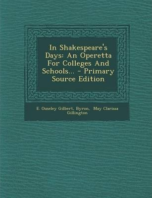 In Shakespeare's Days  An Operetta for Colleges and Schools... - Primary Source Edition