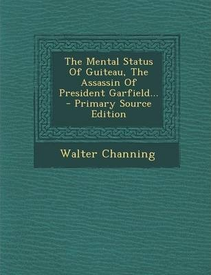The Mental Status of Guiteau, the Assassin of President Garfield... thumbnail