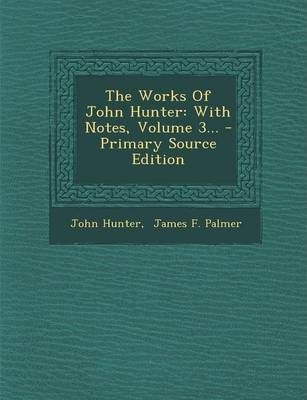 The Works of John Hunter  With Notes, Volume 3...