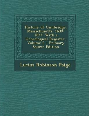 History of Cambridge, Massachusetts. 1630-1877