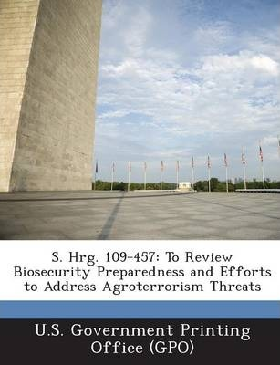 S. Hrg. 109-457  To Review Biosecurity Preparedness and Efforts to Address Agroterrorism Threats