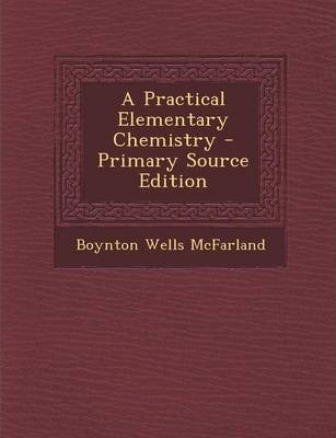 A Practical Elementary Chemistry - Primary Source Edition