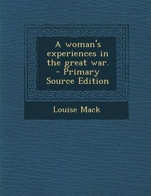 A Woman's Experiences in the Great War. - Primary Source Edition