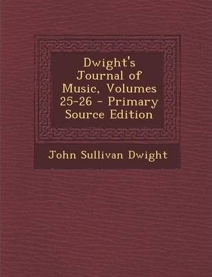Dwight's Journal of Music, Volumes 25-26 - Primary Source Edition
