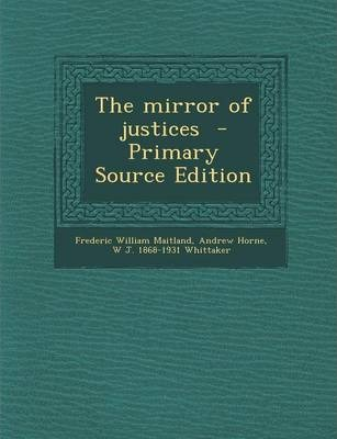 The Mirror of Justices - Primary Source Edition