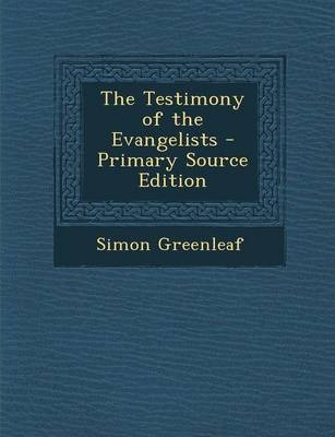 The Testimony of the Evangelists - Primary Source Edition