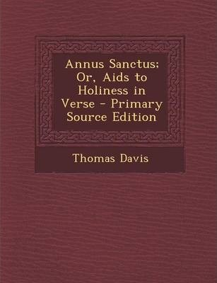 Annus Sanctus; Or, AIDS to Holiness in Verse - Primary Source Edition