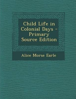 Child Life in Colonial Days - Primary Source Edition